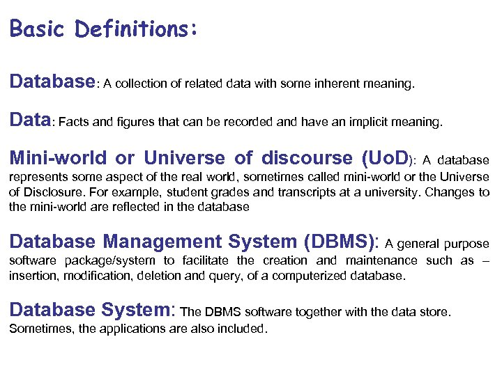 Basic Definitions: Database: A collection of related data with some inherent meaning. Data: Facts