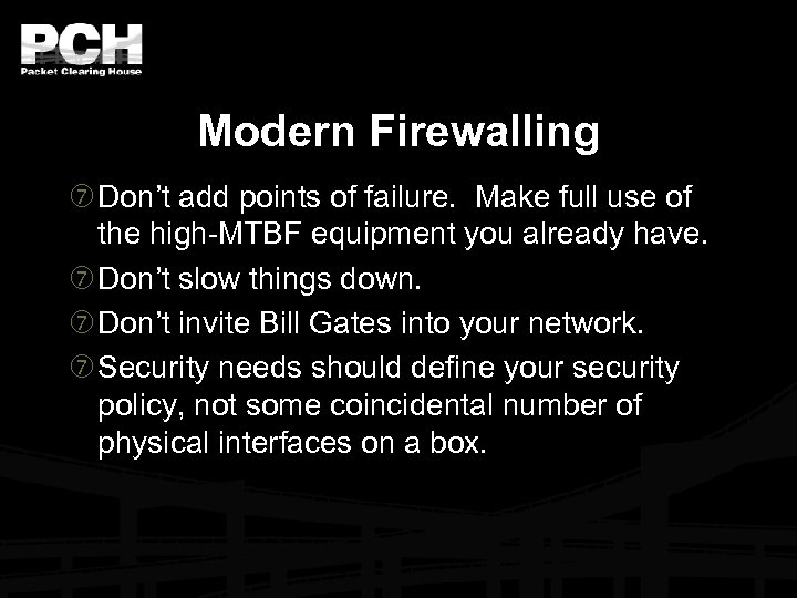 Modern Firewalling Don't add points of failure. Make full use of the high-MTBF equipment