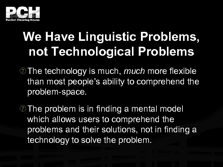 We Have Linguistic Problems, not Technological Problems The technology is much, much more flexible