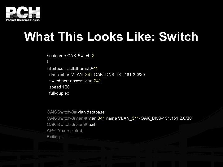 What This Looks Like: Switch hostname OAK-Switch-3 ! interface Fast. Ethernet 0/41 description VLAN_341