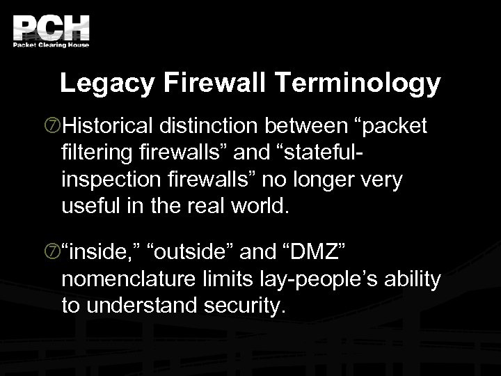 "Legacy Firewall Terminology Historical distinction between ""packet filtering firewalls"" and ""statefulinspection firewalls"" no longer"