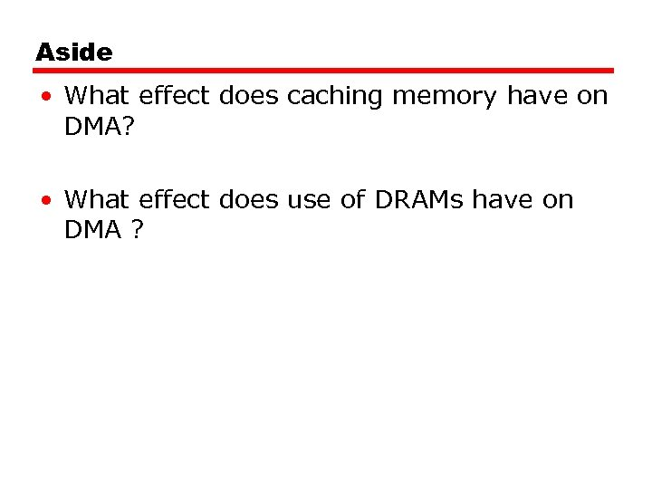 Aside • What effect does caching memory have on DMA? • What effect does
