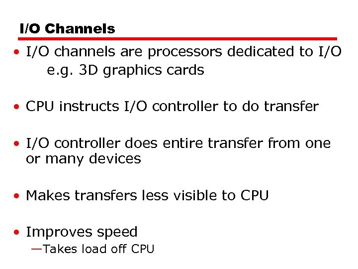 I/O Channels • I/O channels are processors dedicated to I/O e. g. 3 D