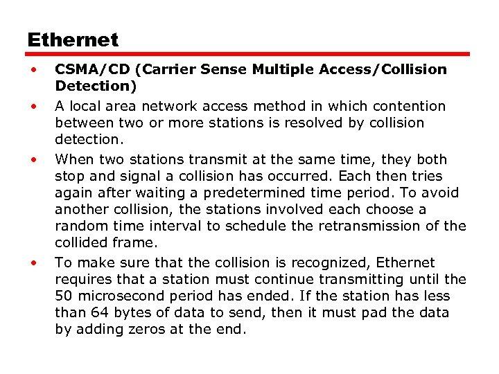 Ethernet • • CSMA/CD (Carrier Sense Multiple Access/Collision Detection) A local area network access