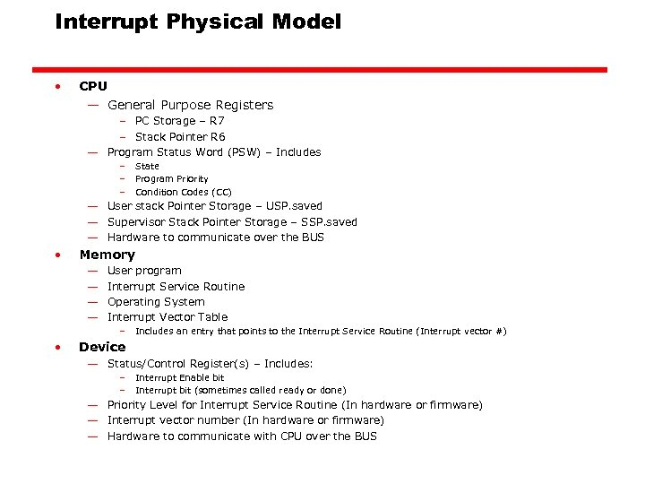 Interrupt Physical Model • CPU — General Purpose Registers – PC Storage – R