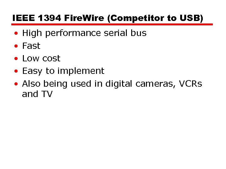 IEEE 1394 Fire. Wire (Competitor to USB) • • • High performance serial bus