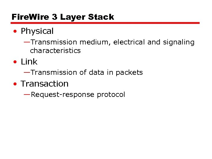 Fire. Wire 3 Layer Stack • Physical —Transmission medium, electrical and signaling characteristics •