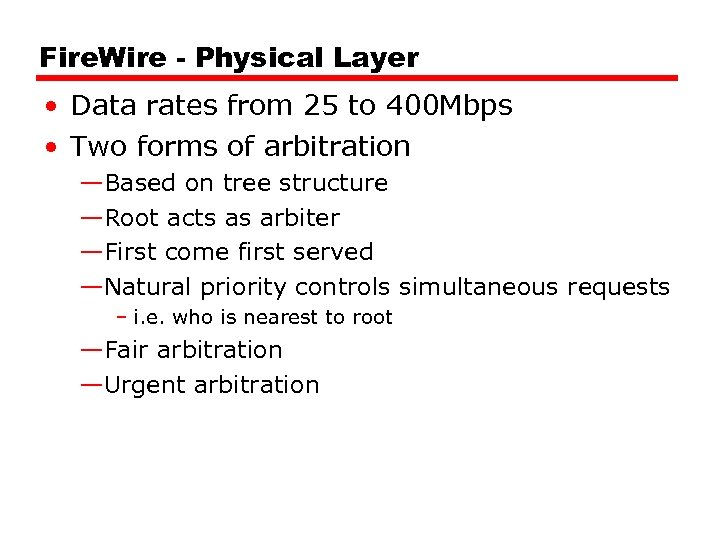 Fire. Wire - Physical Layer • Data rates from 25 to 400 Mbps •