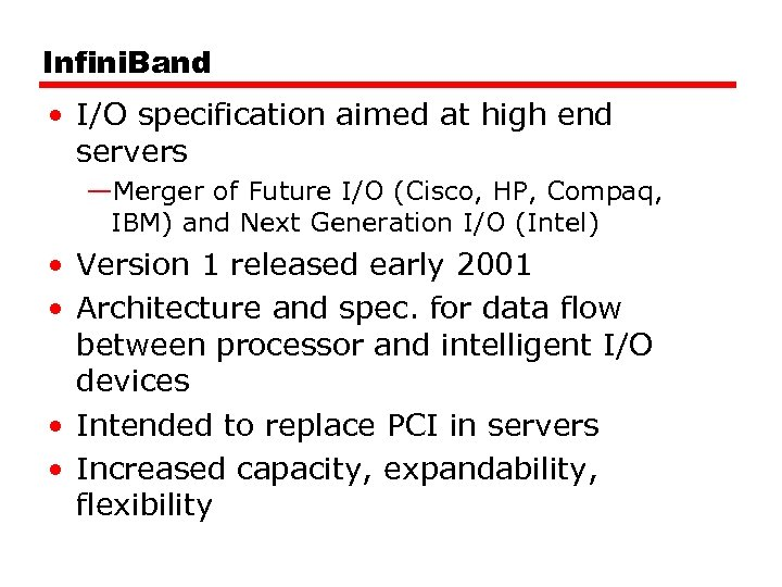 Infini. Band • I/O specification aimed at high end servers —Merger of Future I/O