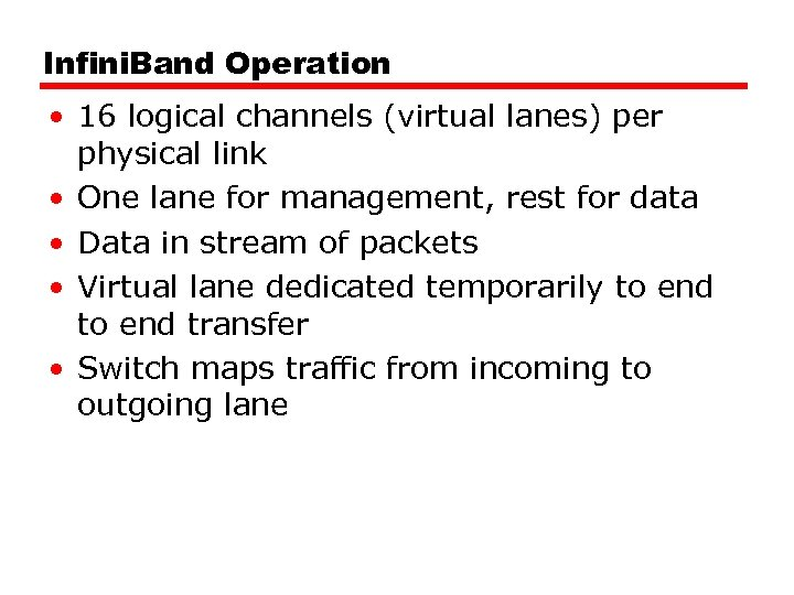 Infini. Band Operation • 16 logical channels (virtual lanes) per physical link • One
