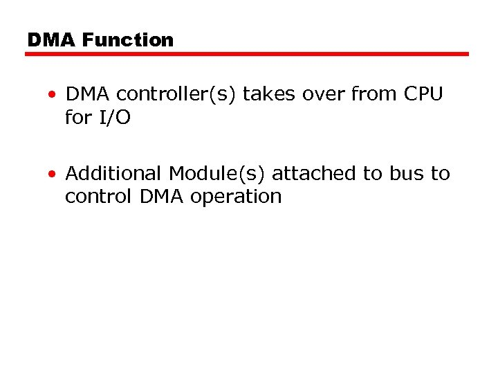 DMA Function • DMA controller(s) takes over from CPU for I/O • Additional Module(s)