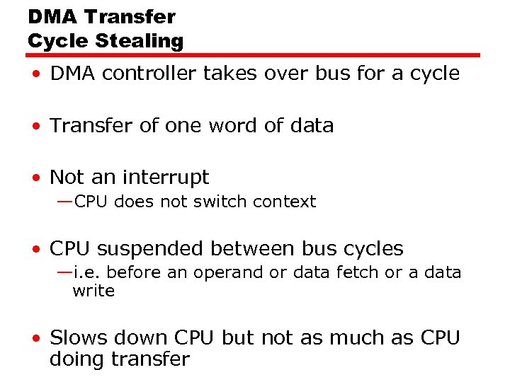 DMA Transfer Cycle Stealing • DMA controller takes over bus for a cycle •