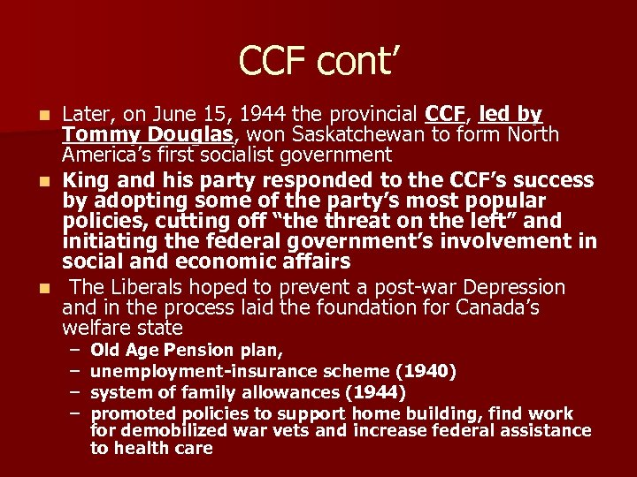 CCF cont' Later, on June 15, 1944 the provincial CCF, led by Tommy Douglas,