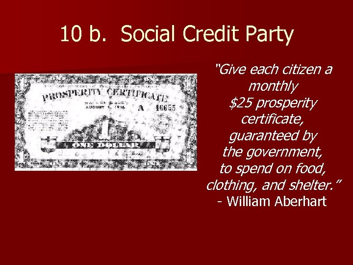 "10 b. Social Credit Party ""Give each citizen a monthly $25 prosperity certificate, guaranteed"