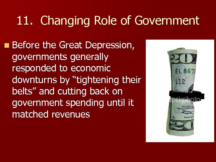 11. Changing Role of Government n Before the Great Depression, governments generally responded to