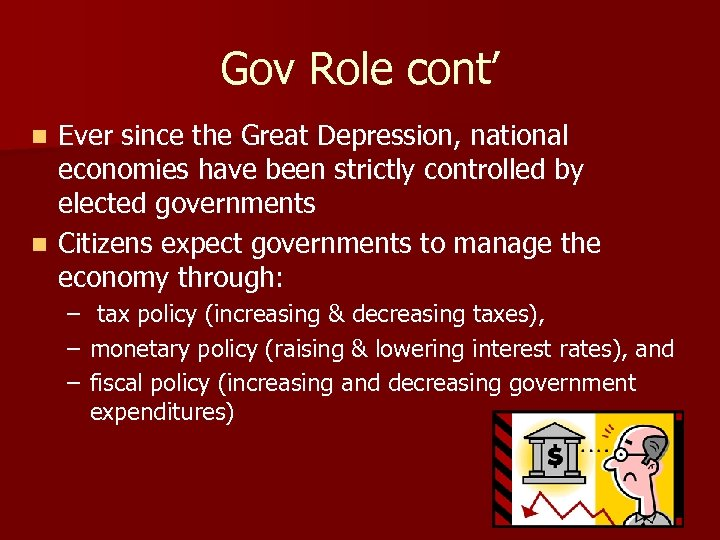 Gov Role cont' Ever since the Great Depression, national economies have been strictly controlled