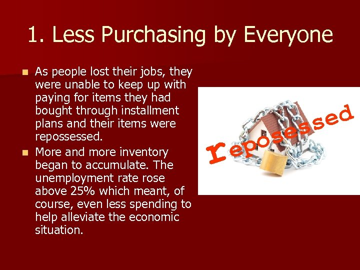 1. Less Purchasing by Everyone As people lost their jobs, they were unable to