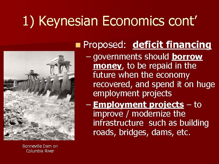 1) Keynesian Economics cont' n Proposed: deficit financing – governments should borrow money, to