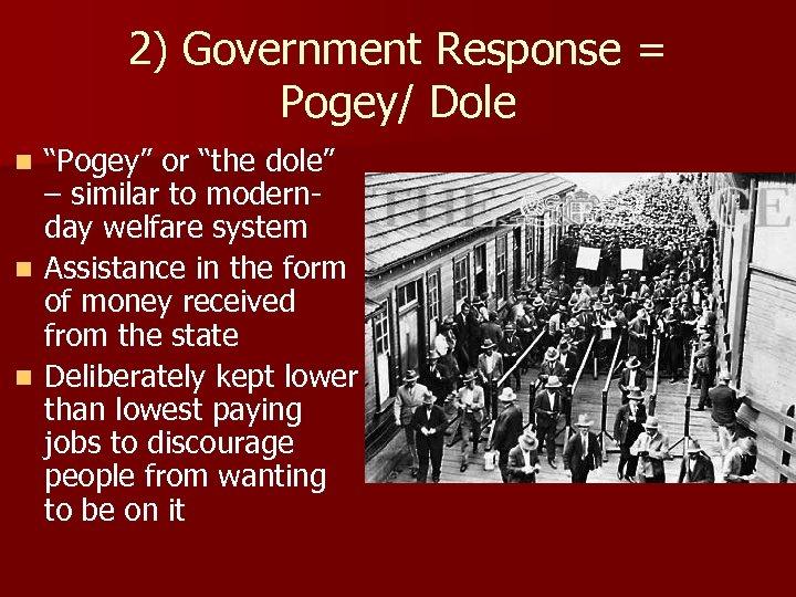 "2) Government Response = Pogey/ Dole ""Pogey"" or ""the dole"" – similar to modernday"