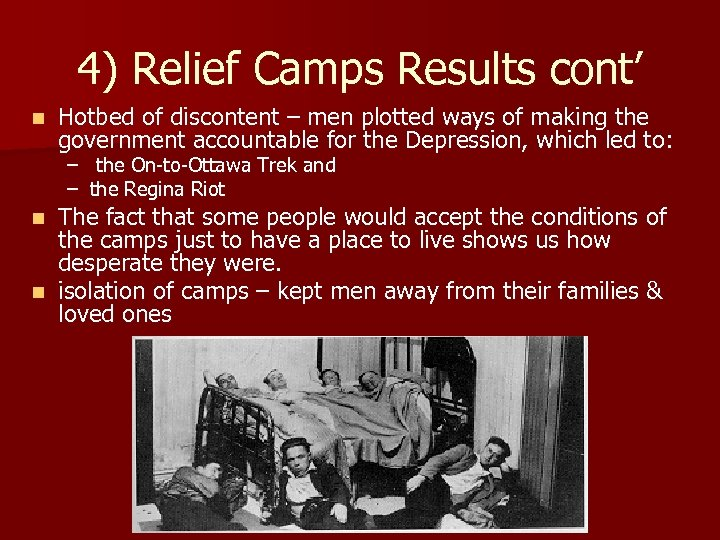 4) Relief Camps Results cont' n Hotbed of discontent – men plotted ways of