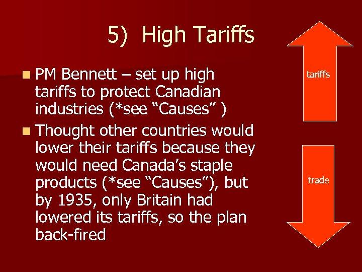 5) High Tariffs n PM Bennett – set up high tariffs to protect Canadian