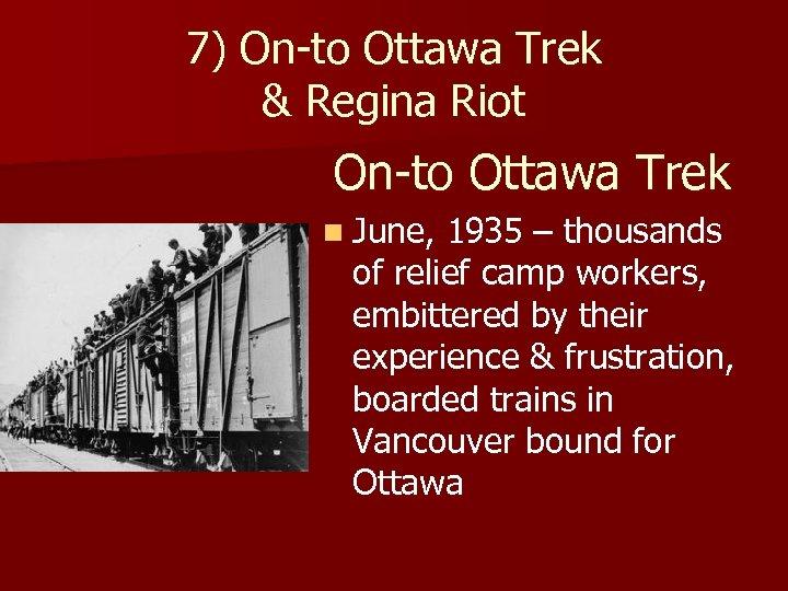 7) On-to Ottawa Trek & Regina Riot On-to Ottawa Trek n June, 1935 –