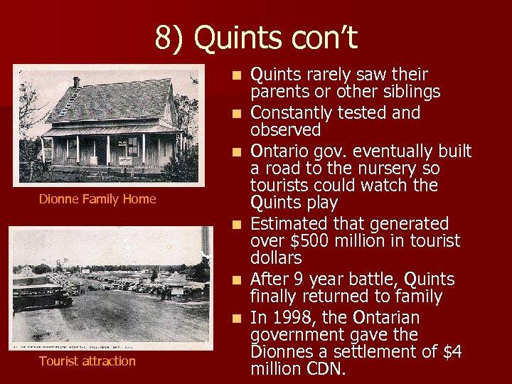 8) Quints con't n n n Dionne Family Home n n n Tourist attraction