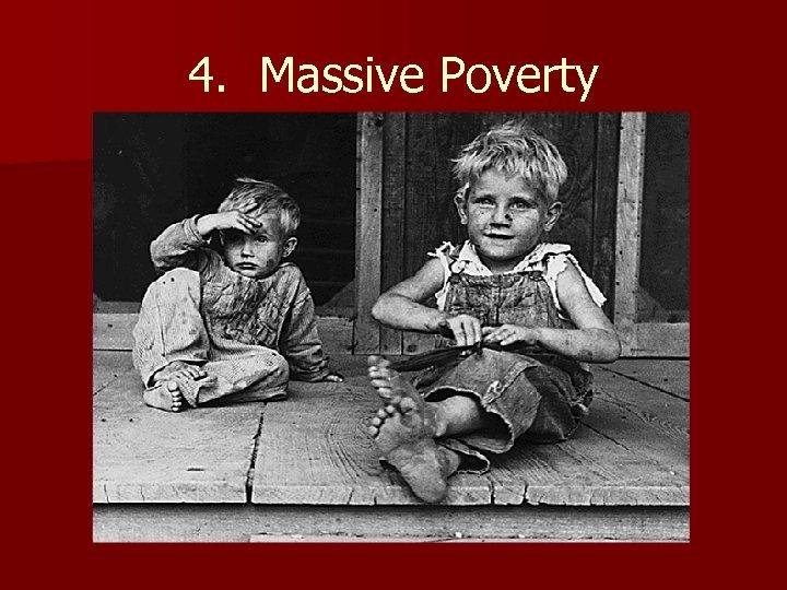 4. Massive Poverty