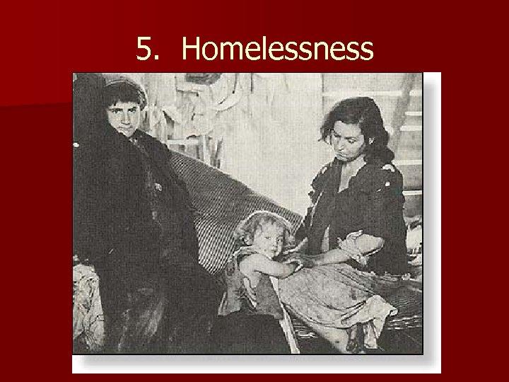 5. Homelessness