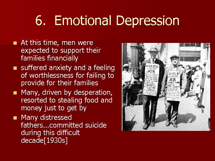 6. Emotional Depression At this time, men were expected to support their families financially
