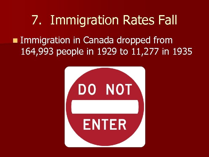 7. Immigration Rates Fall n Immigration in Canada dropped from 164, 993 people in