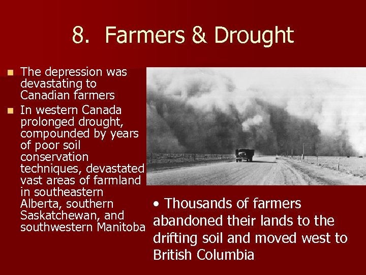 8. Farmers & Drought The depression was devastating to Canadian farmers n In western