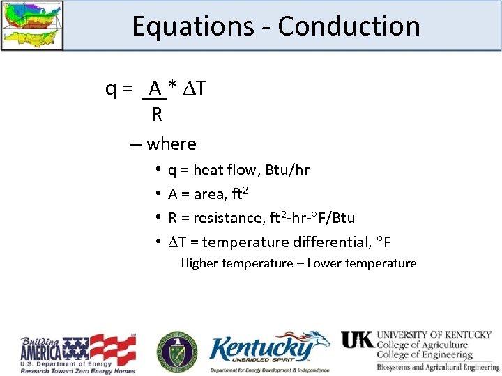 Equations - Conduction q = A * T R – where • • q