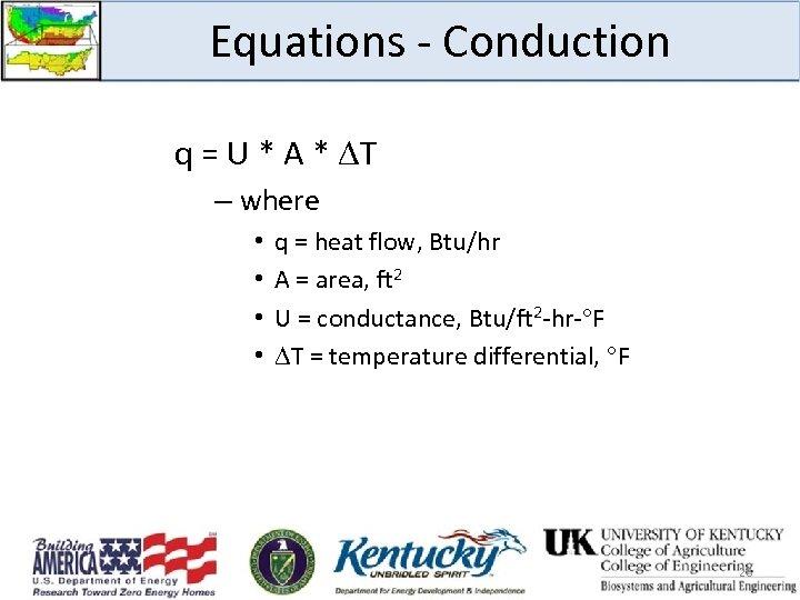 Equations - Conduction q = U * A * T – where • •