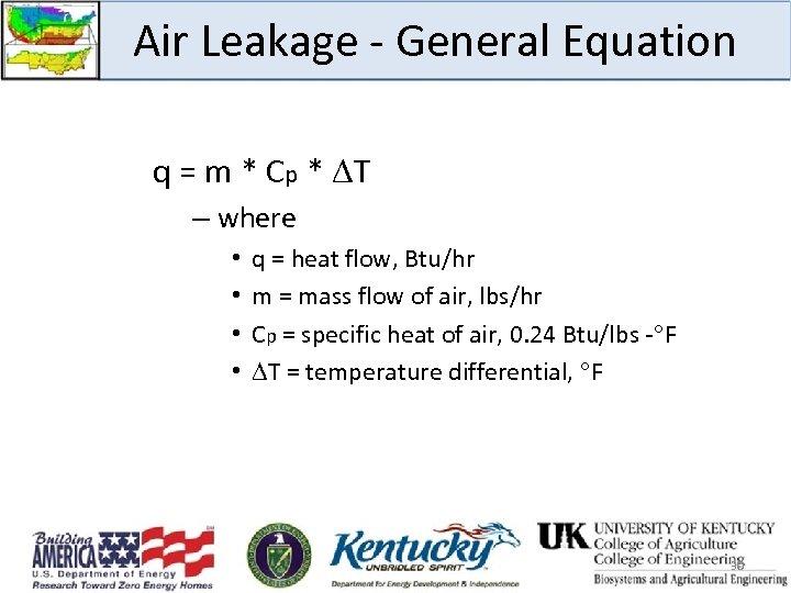 Air Leakage - General Equation q = m * Cp * T – where