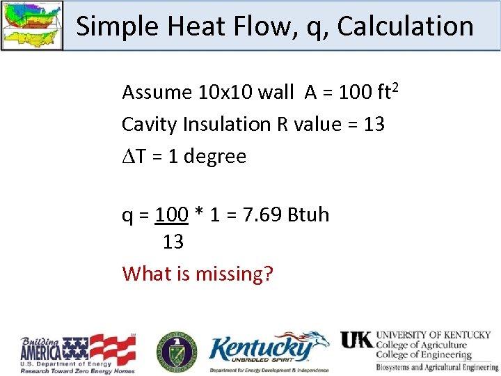 Simple Heat Flow, q, Calculation Assume 10 x 10 wall A = 100 ft