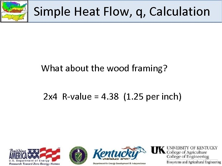 Simple Heat Flow, q, Calculation What about the wood framing? 2 x 4 R-value