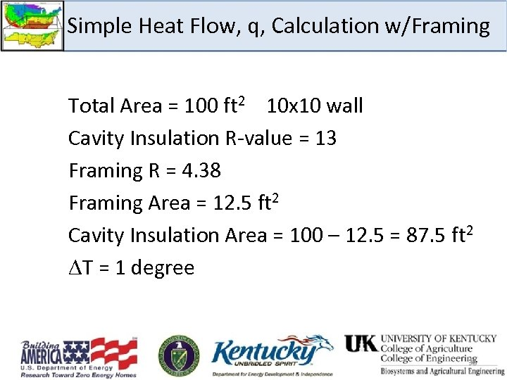Simple Heat Flow, q, Calculation w/Framing Total Area = 100 ft 2 10 x