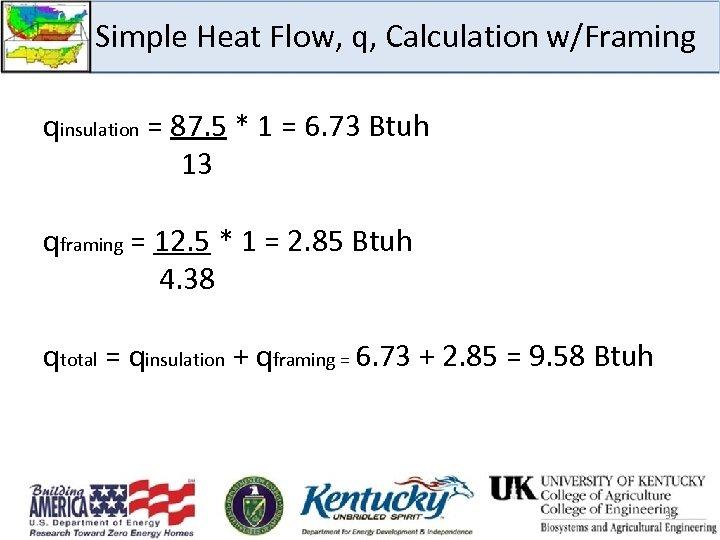Simple Heat Flow, q, Calculation w/Framing qinsulation = 87. 5 * 1 = 6.