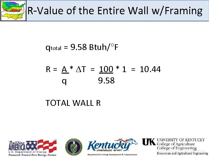 R-Value of the Entire Wall w/Framing qtotal = 9. 58 Btuh/°F R = A