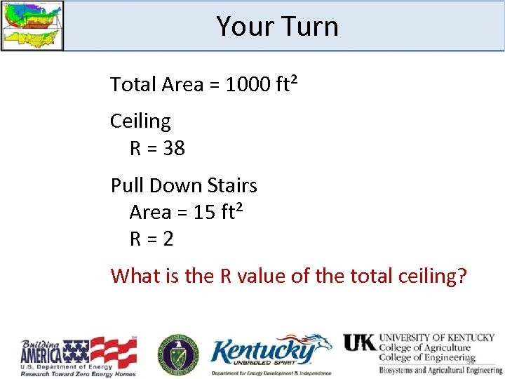 Your Turn Total Area = 1000 ft² Ceiling R = 38 Pull Down Stairs