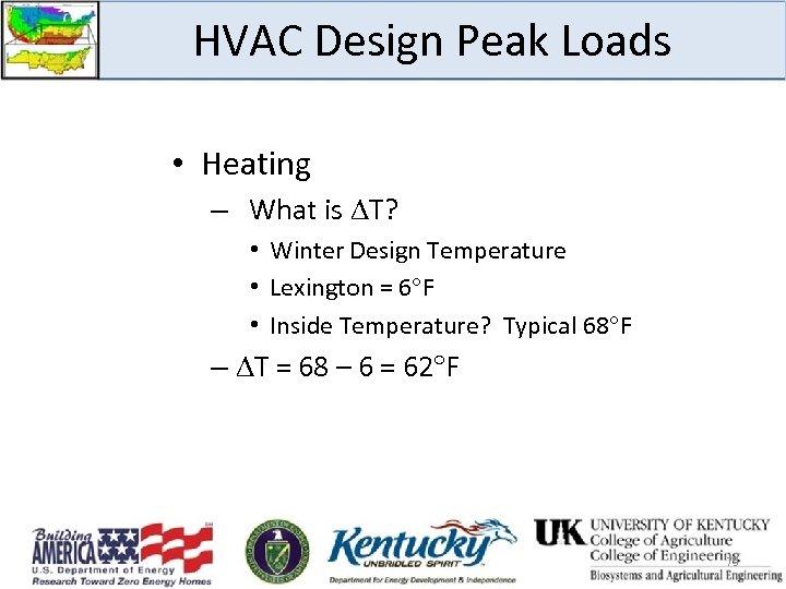 HVAC Design Peak Loads • Heating – What is T? • Winter Design Temperature