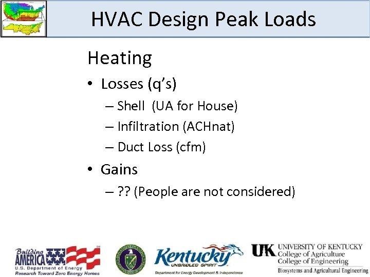 HVAC Design Peak Loads Heating • Losses (q's) – Shell (UA for House) –