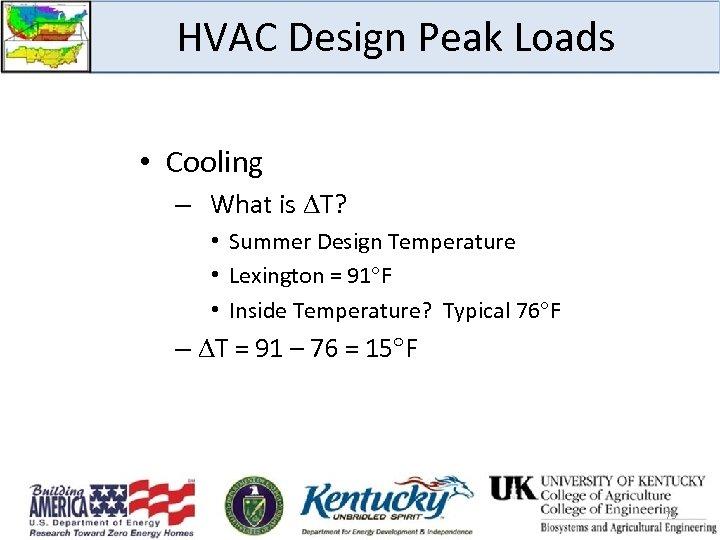 HVAC Design Peak Loads • Cooling – What is T? • Summer Design Temperature