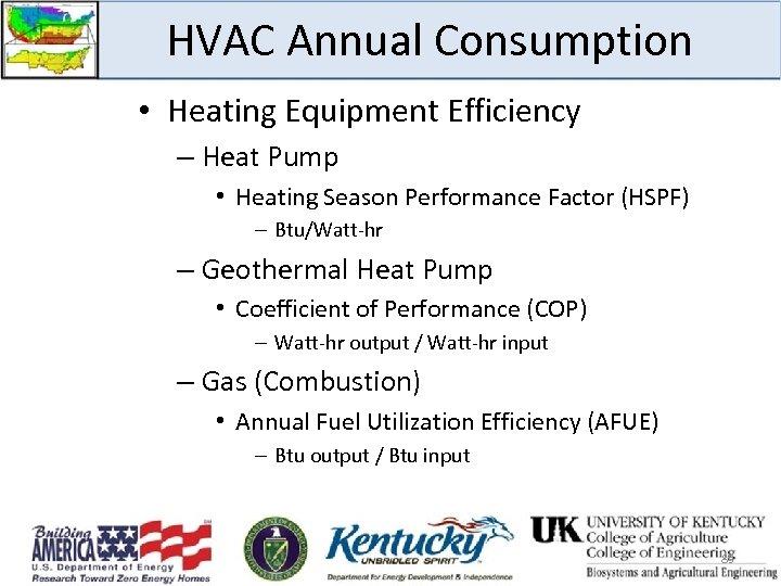 HVAC Annual Consumption • Heating Equipment Efficiency – Heat Pump • Heating Season Performance