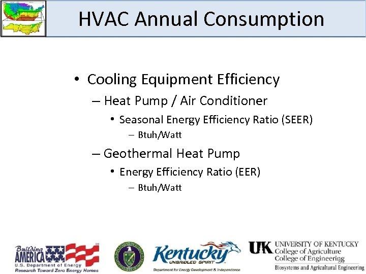 HVAC Annual Consumption • Cooling Equipment Efficiency – Heat Pump / Air Conditioner •