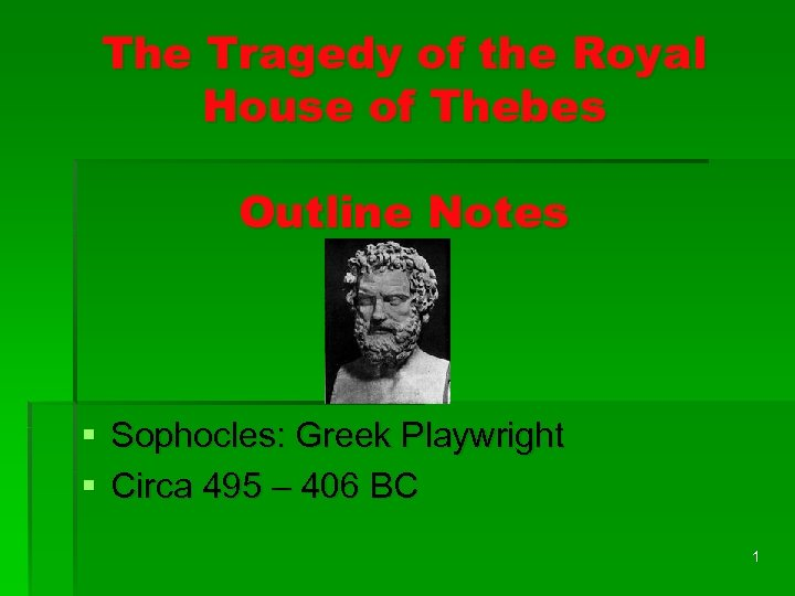 The Tragedy of the Royal House of Thebes Outline Notes § Sophocles: Greek Playwright