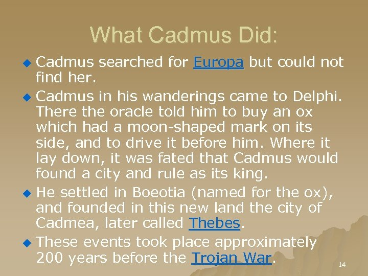 What Cadmus Did: Cadmus searched for Europa but could not find her. u Cadmus