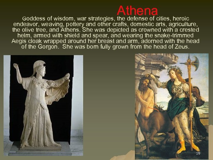 Athenacities, heroic Goddess of wisdom, war strategies, the defense of endeavor, weaving, pottery and
