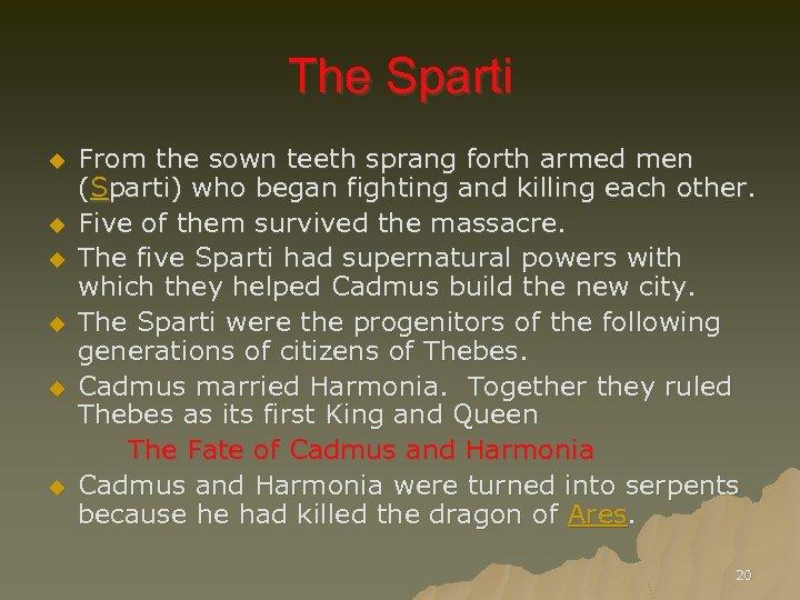 The Sparti u u u From the sown teeth sprang forth armed men (Sparti)